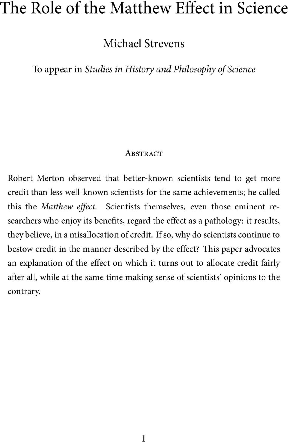 Scientists themselves, even those eminent researchers who enjoy its benefits, regard the effect as a pathology: it results, they believe, in a misallocation of credit.