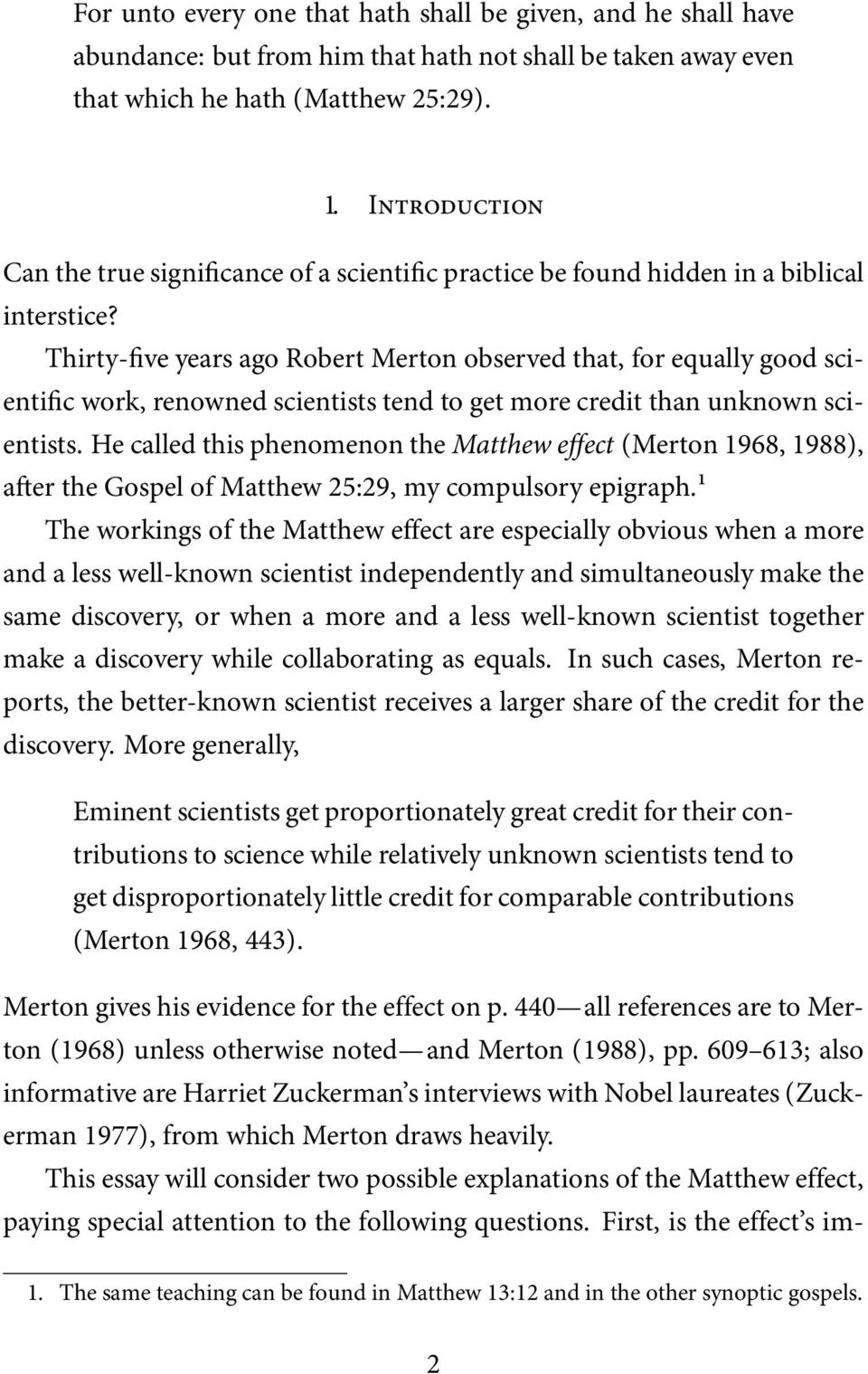 Thirty-five years ago Robert Merton observed that, for equally good scientific work, renowned scientists tend to get more credit than unknown scientists.