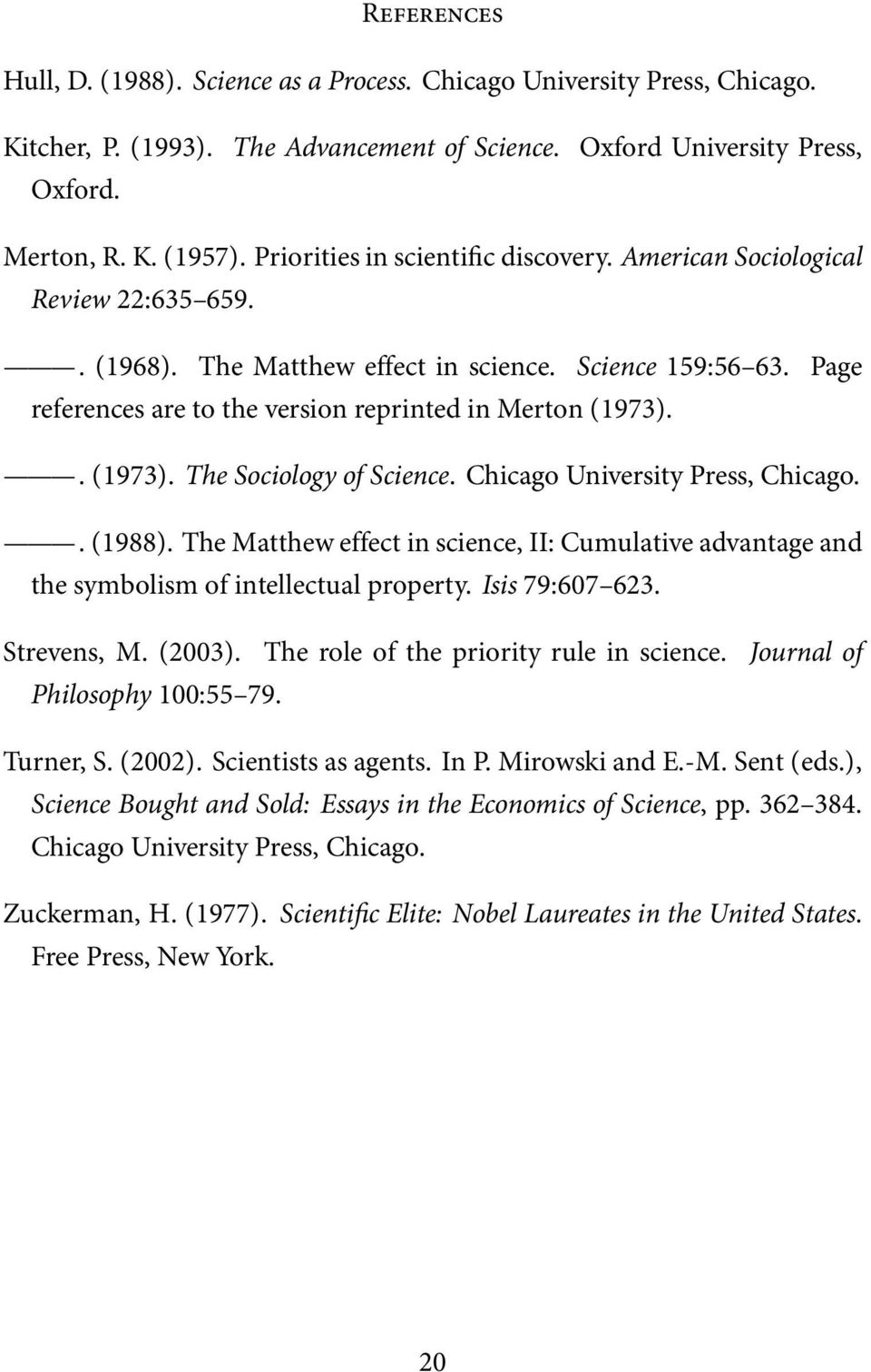 . (1973). The Sociology of Science. Chicago University Press, Chicago.. (1988). The Matthew effect in science, II: Cumulative advantage and the symbolism of intellectual property. Isis 79:607 623.