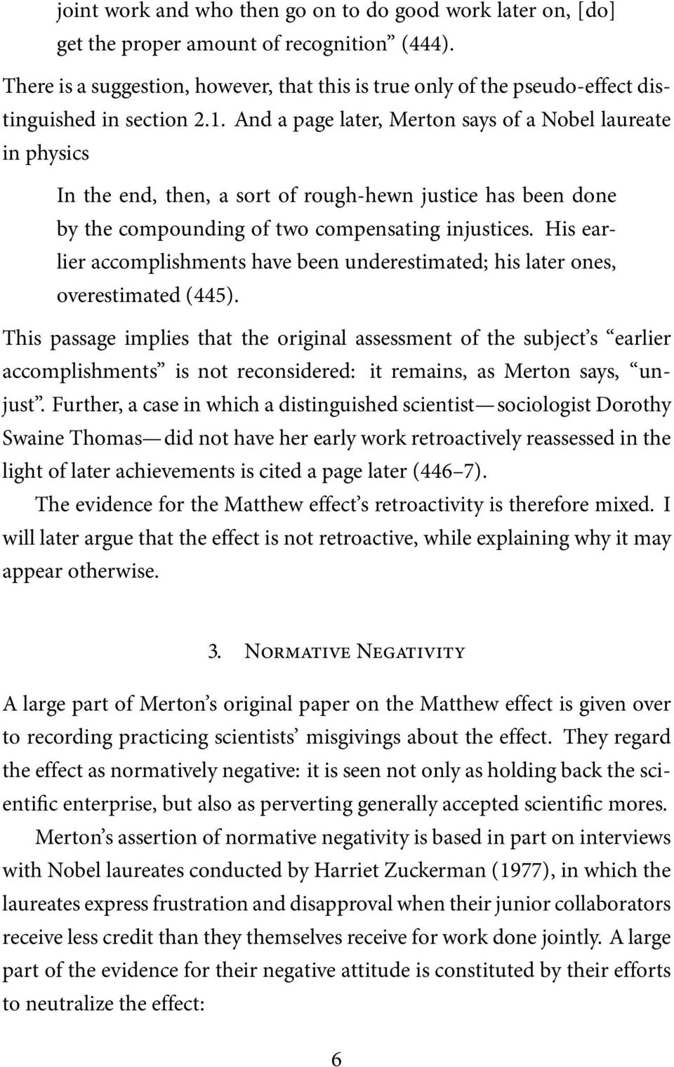 And a page later, Merton says of a Nobel laureate in physics In the end, then, a sort of rough-hewn justice has been done by the compounding of two compensating injustices.