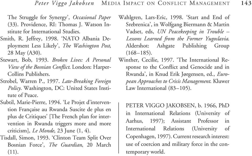 Strobel, Warren P., 1997. Late-Breaking Foreign Policy. Washington, DC: United States Institute of Peace. Subtil, Marie-Pierre, 1994.