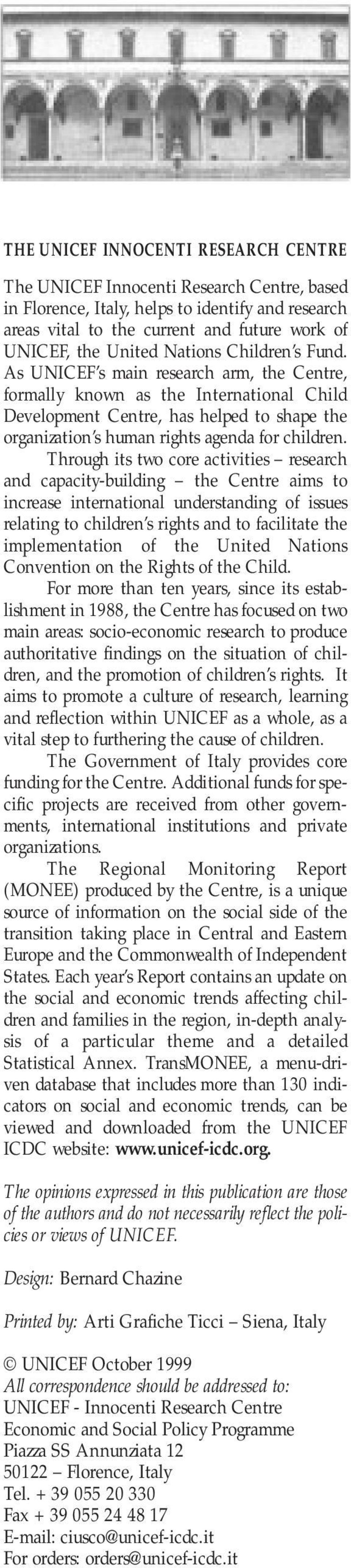 As UNICEF s main research arm, the Centre, formally known as the International Child Development Centre, has helped to shape the organization s human rights agenda for children.