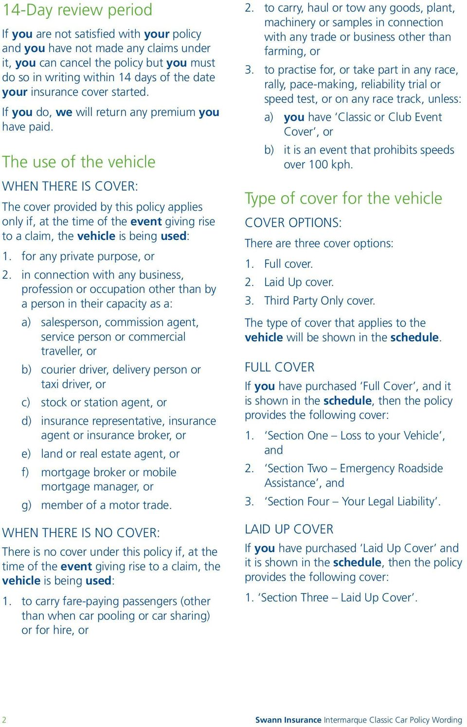 The use of the vehicle When there is cover: The cover provided by this policy applies only if, at the time of the event giving rise to a claim, the vehicle is being used: 1.