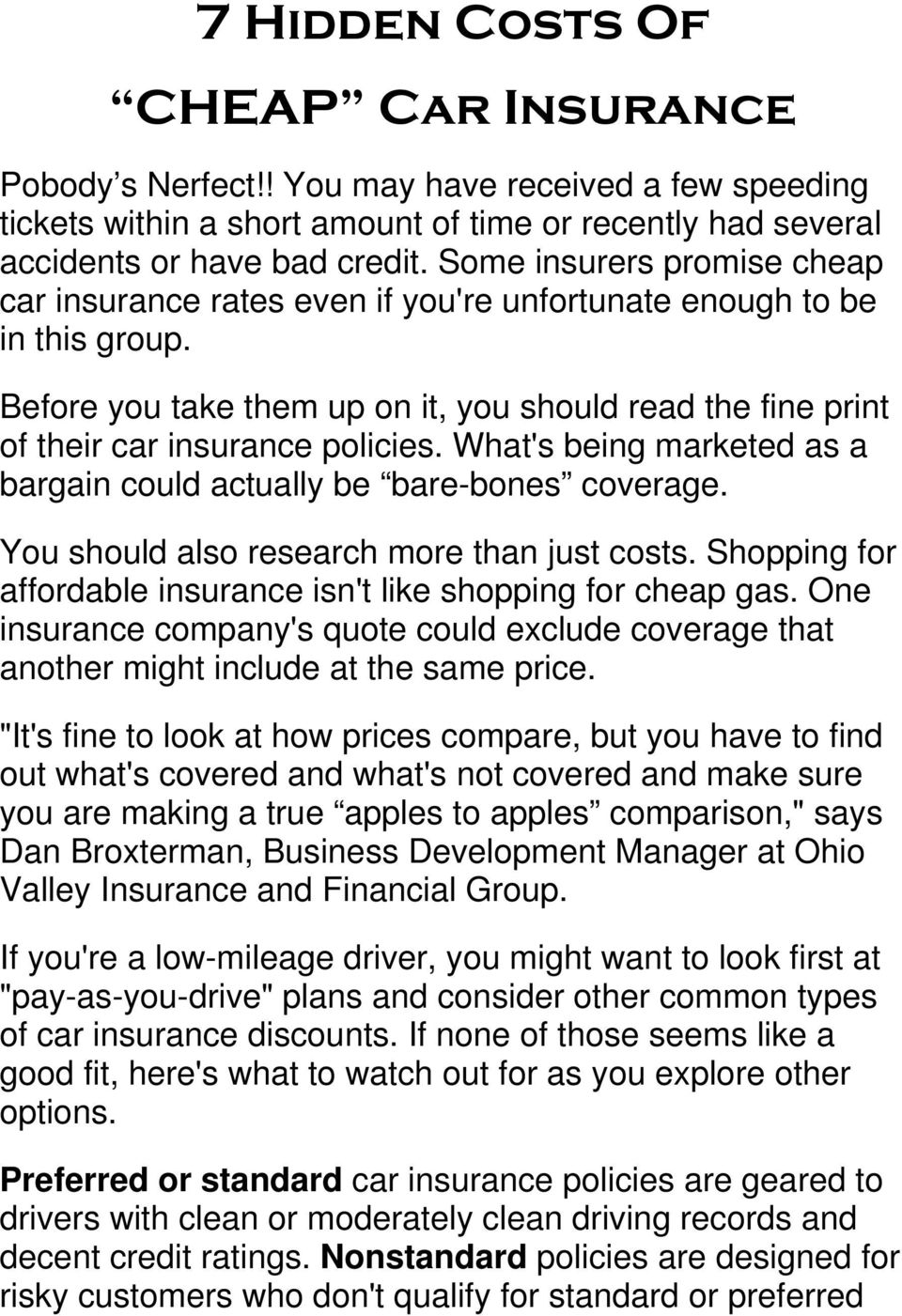 What's being marketed as a bargain could actually be bare-bones coverage. You should also research more than just costs. Shopping for affordable insurance isn't like shopping for cheap gas.