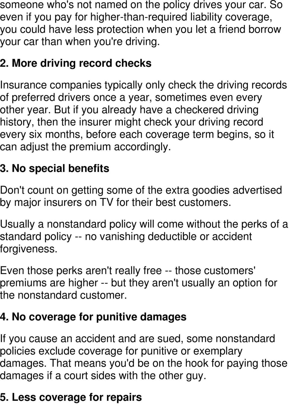 More driving record checks Insurance companies typically only check the driving records of preferred drivers once a year, sometimes even every other year.