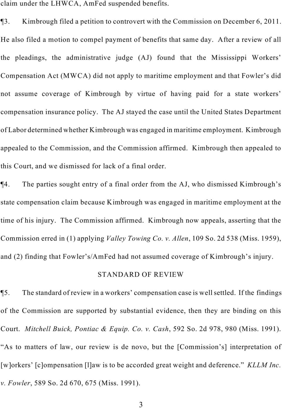 After a review of all the pleadings, the administrative judge (AJ) found that the Mississippi Workers Compensation Act (MWCA) did not apply to maritime employment and that Fowler s did not assume