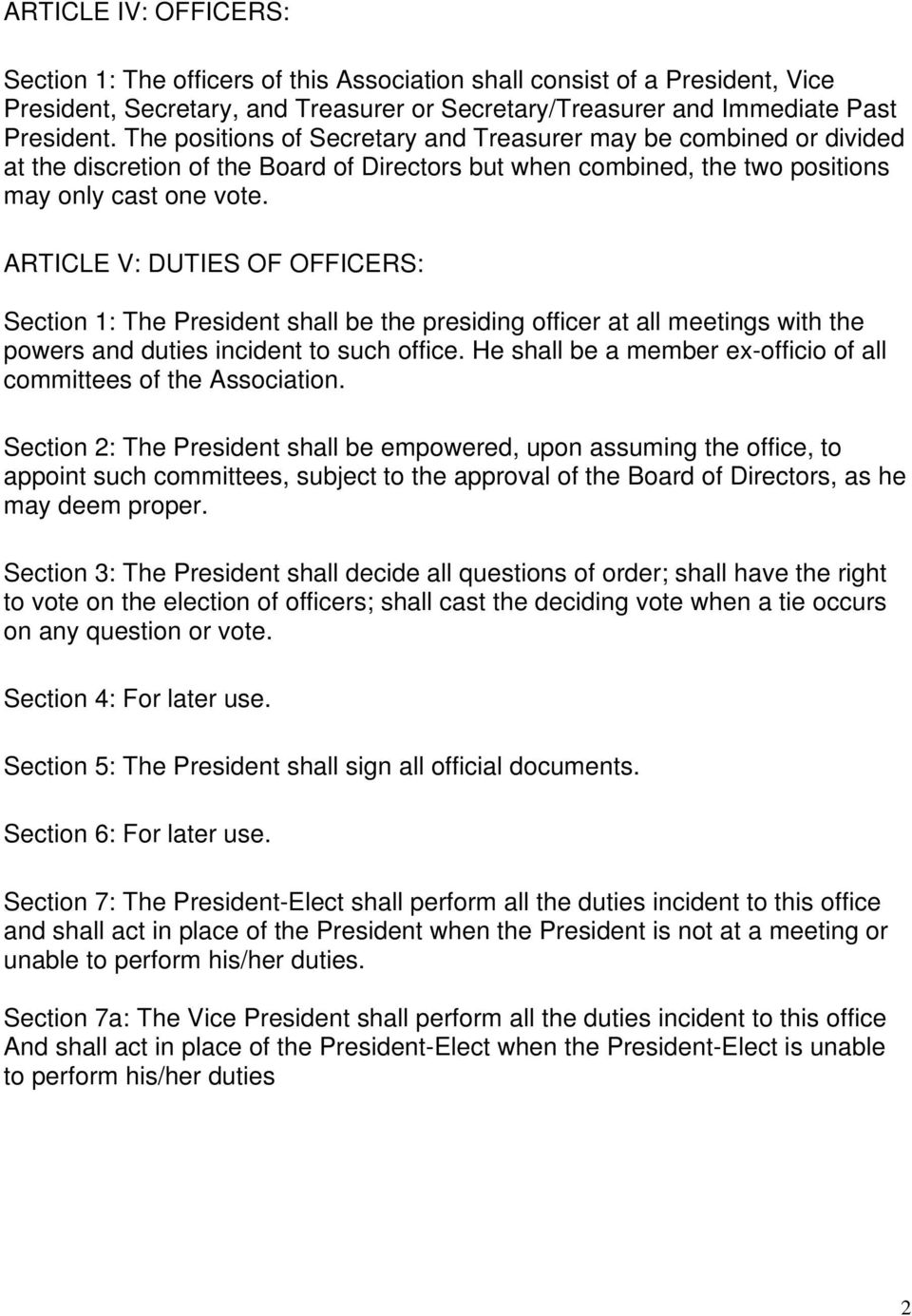 ARTICLE V: DUTIES OF OFFICERS: Section 1: The President shall be the presiding officer at all meetings with the powers and duties incident to such office.