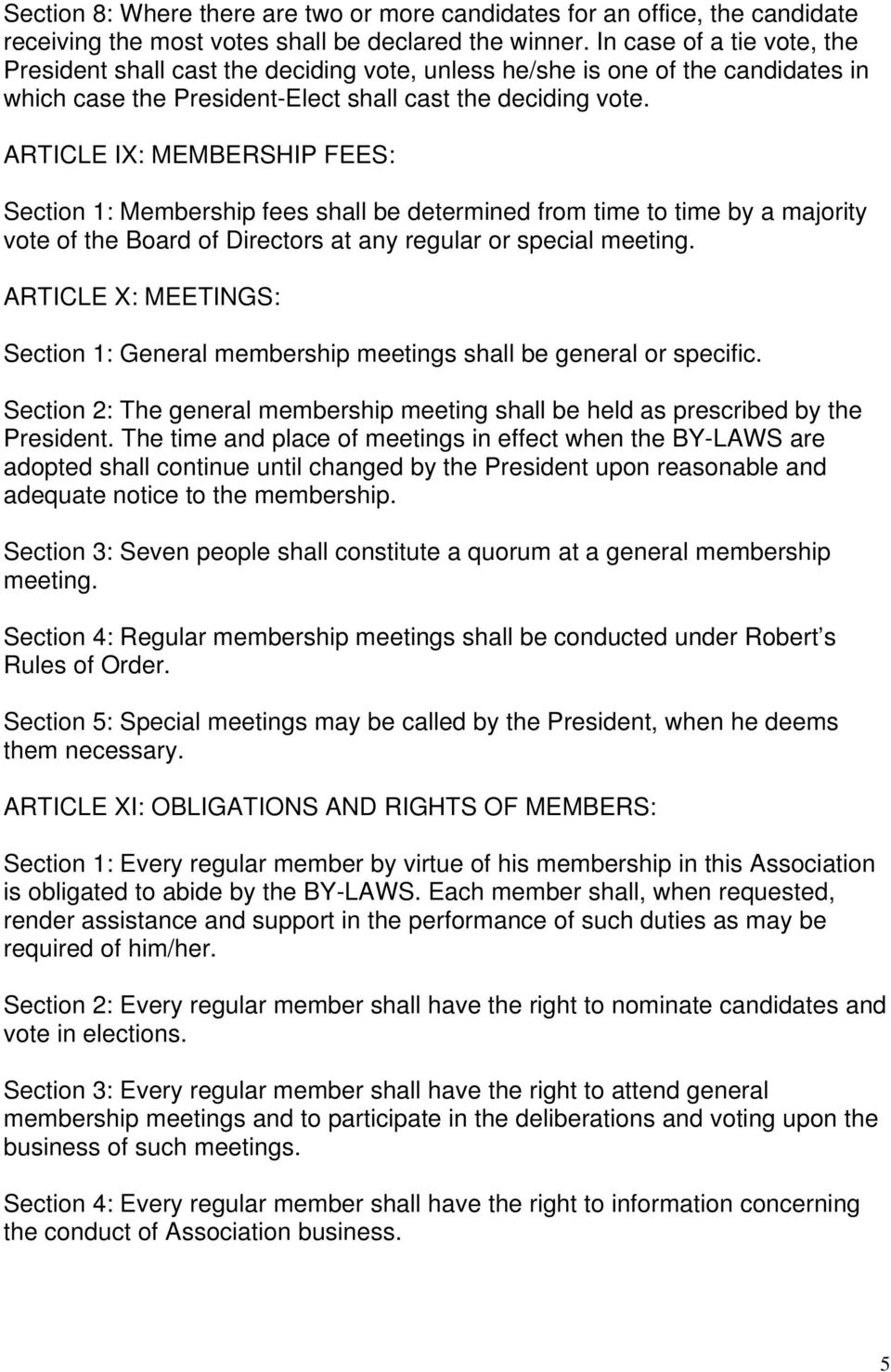 ARTICLE IX: MEMBERSHIP FEES: Section 1: Membership fees shall be determined from time to time by a majority vote of the Board of Directors at any regular or special meeting.