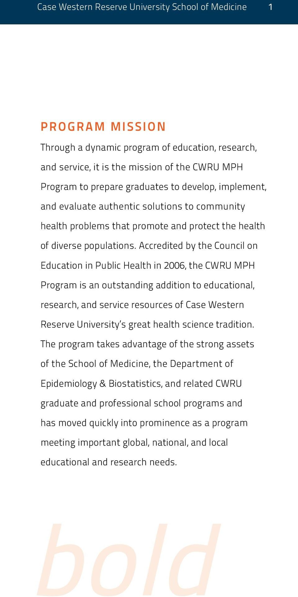 Accredited by the Council on Education in Public Health in 2006, the CWRU MPH Program is an outstanding addition to educational, research, and service resources of Case Western Reserve University s
