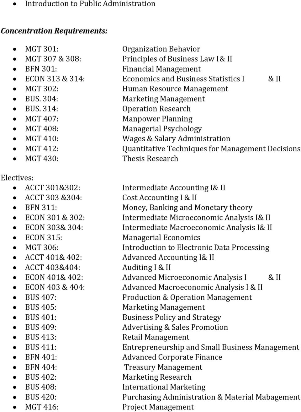 14: Operation Research 407: Manpower Planning 408: Managerial Psychology 410: Wages & Salary Administration 412: Quantitative Techniques for Management Decisions 40: Thesis Research Electives: ACCT