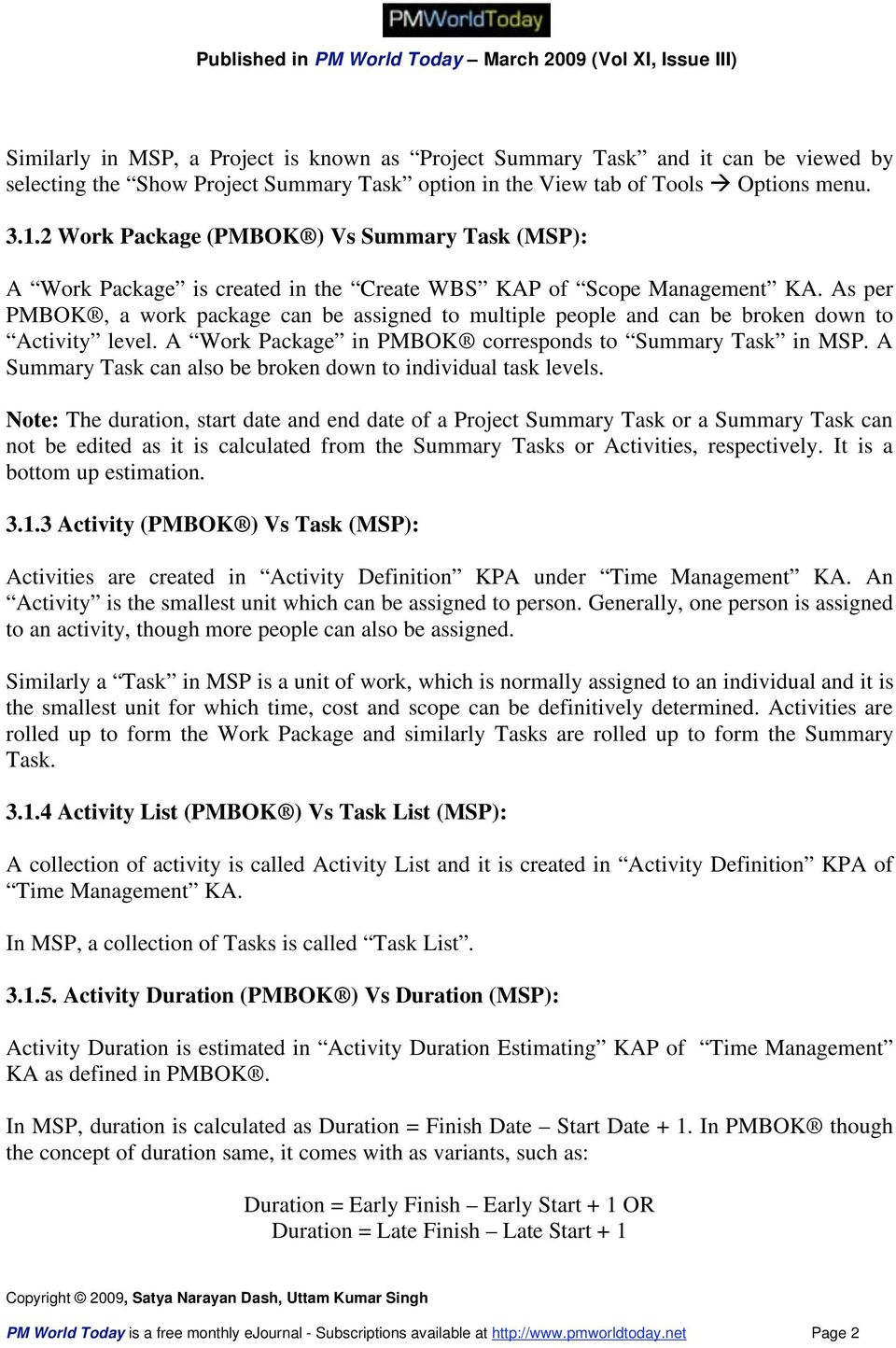 As per PMBOK, a work package can be assigned to multiple people and can be broken down to Activity level. A Work Package in PMBOK corresponds to Summary Task in MSP.