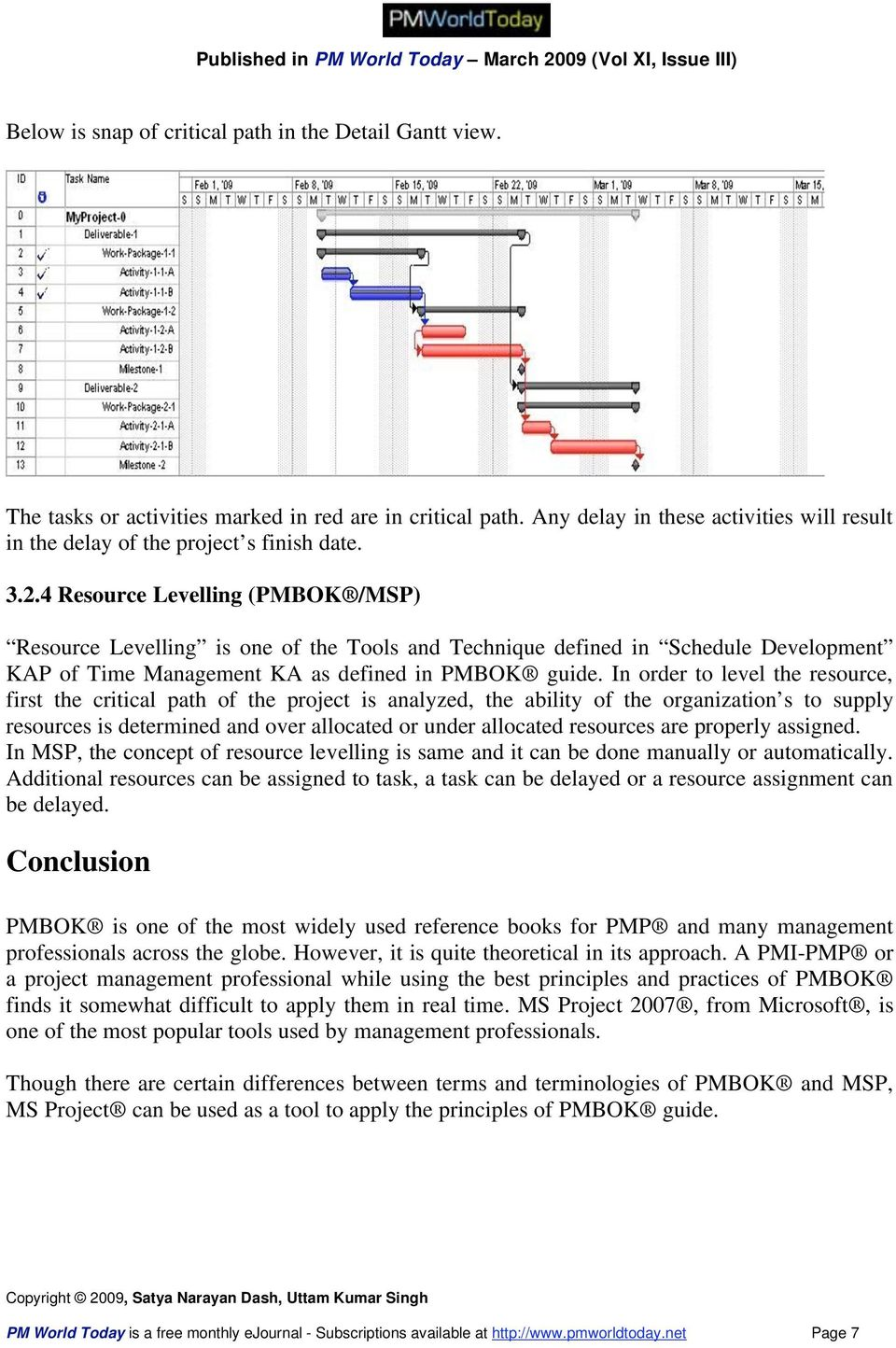 4 Resource Levelling (PMBOK /MSP) Resource Levelling is one of the Tools and Technique defined in Schedule Development KAP of Time Management KA as defined in PMBOK guide.
