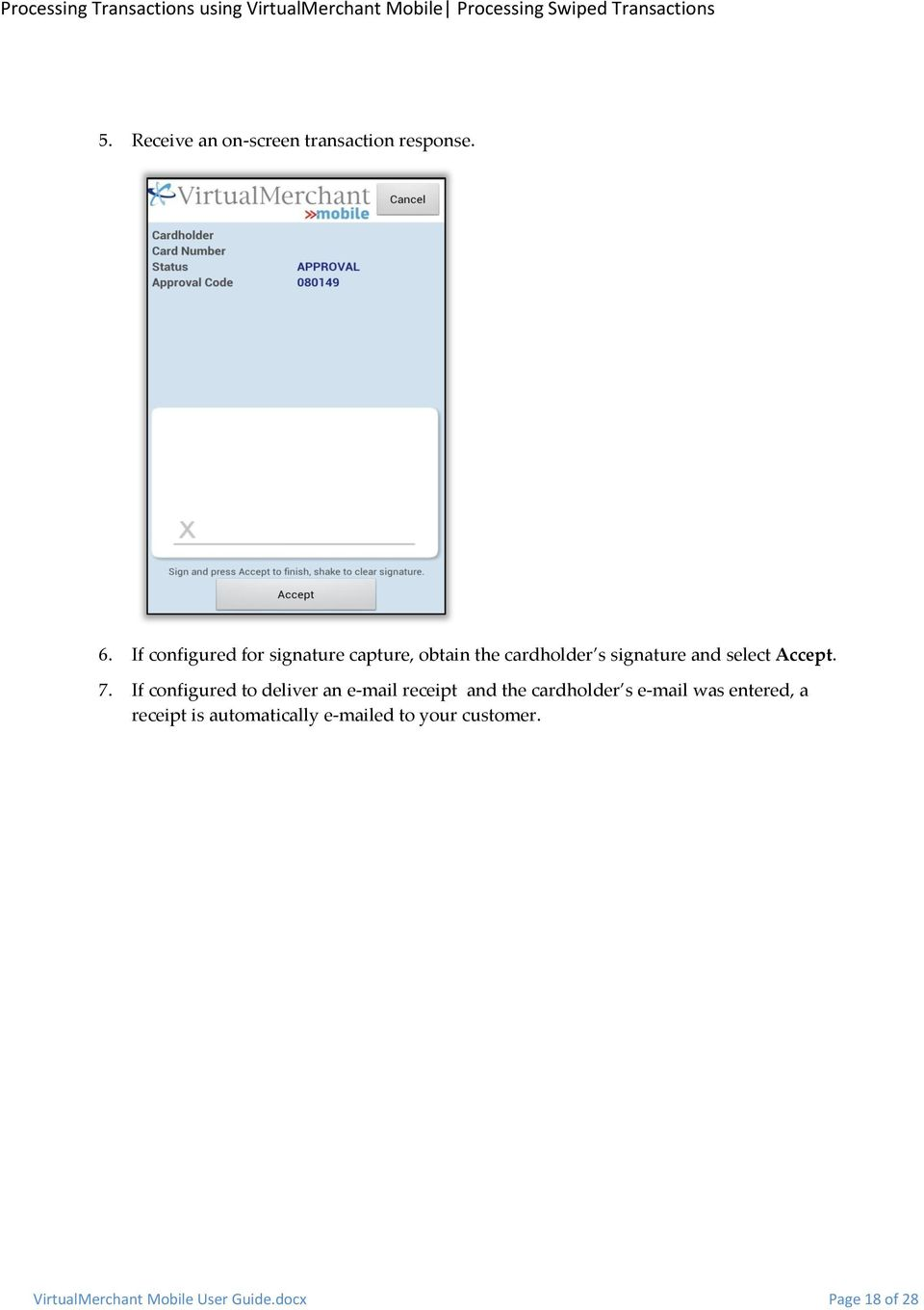 If configured for signature capture, obtain the cardholder s signature and select Accept. 7.
