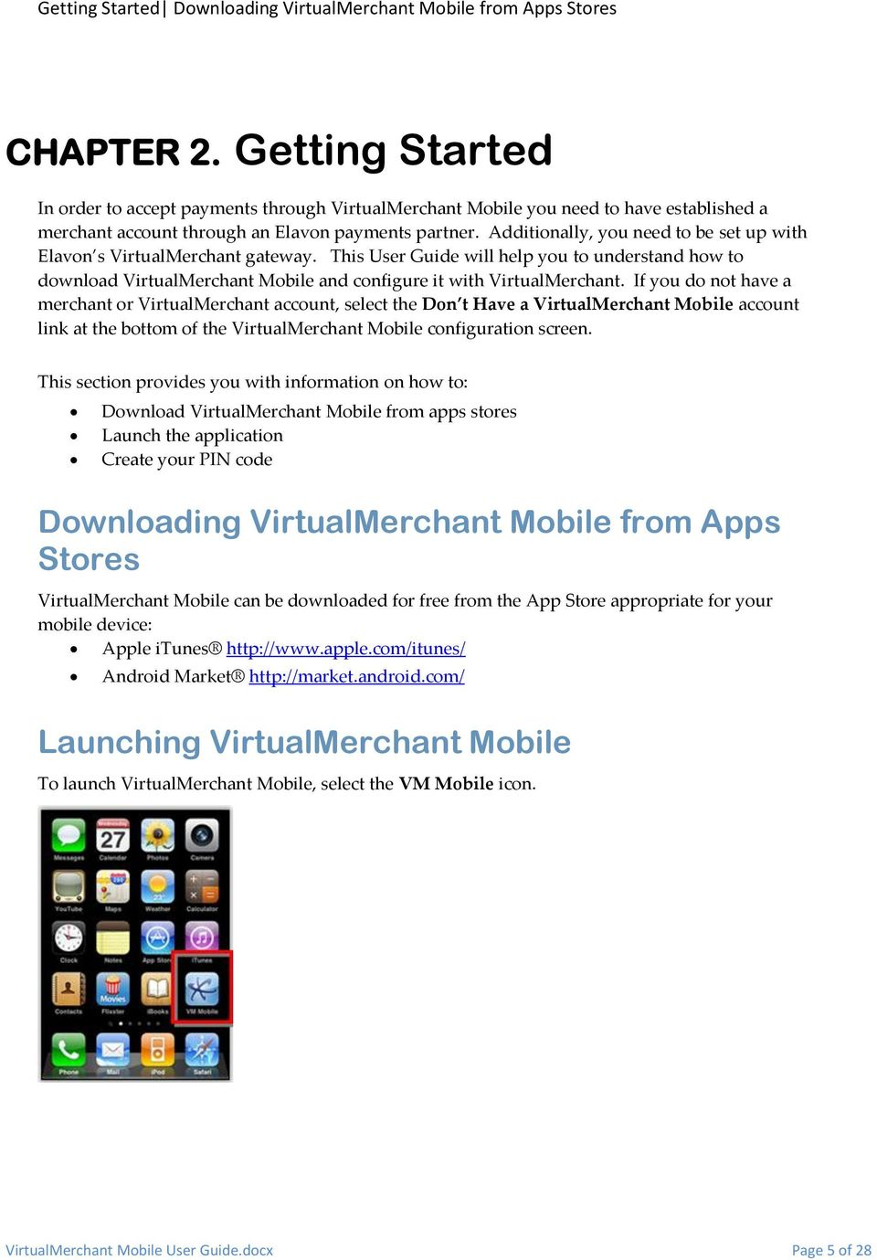 Additionally, you need to be set up with Elavon s VirtualMerchant gateway. This User Guide will help you to understand how to download VirtualMerchant Mobile and configure it with VirtualMerchant.