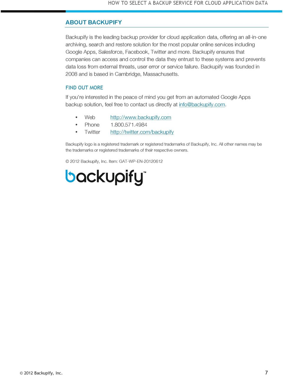Backupify ensures that companies can access and control the data they entrust to these systems and prevents data loss from external threats, user error or service failure.