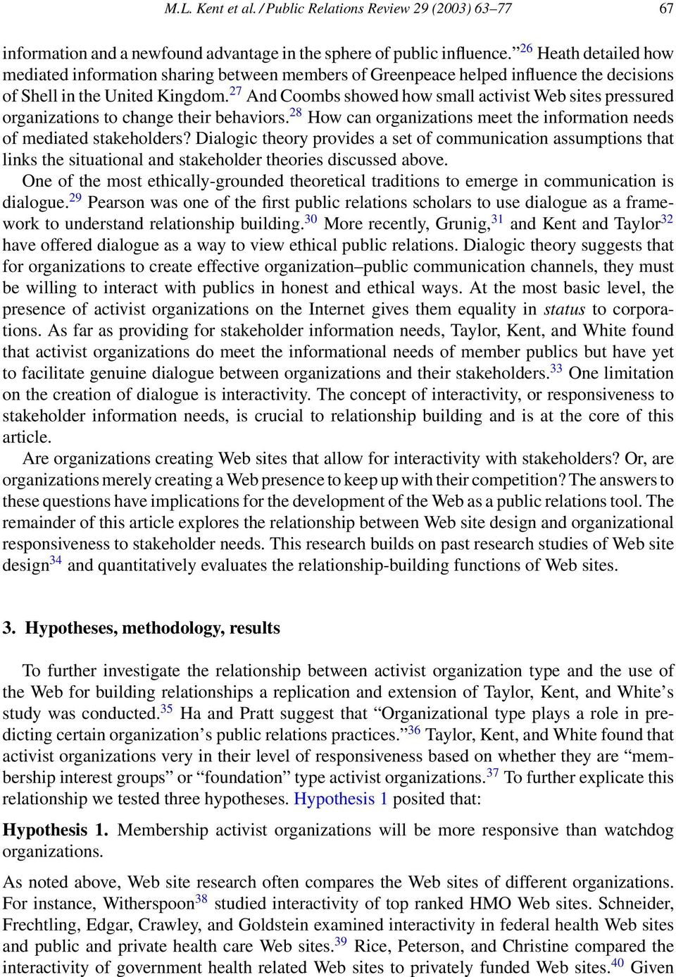 27 And Coombs showed how small activist Web sites pressured organizations to change their behaviors. 28 How can organizations meet the information needs of mediated stakeholders?