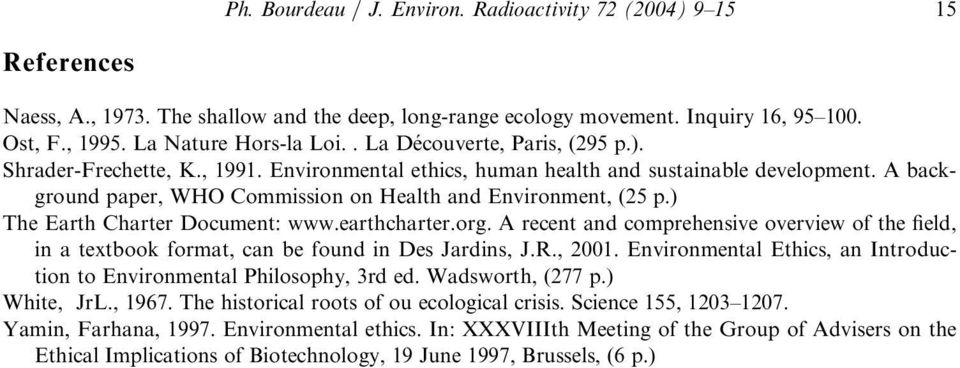 ) The Earth Charter Document: www.earthcharter.org. A recent and comprehensive overview of the field, in a textbook format, can be found in Des Jardins, J.R., 2001.