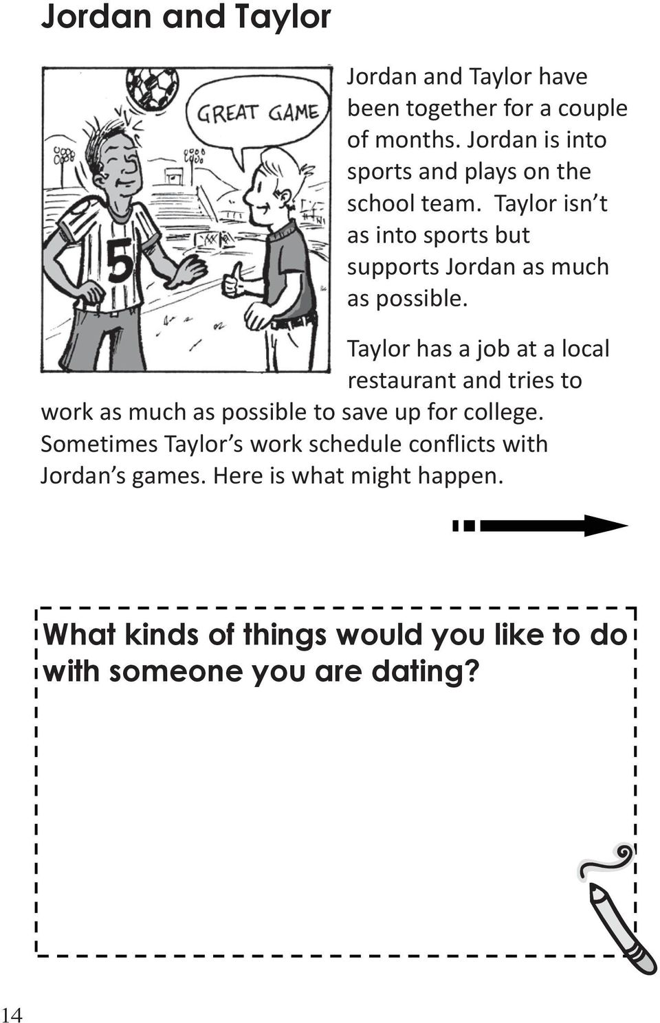 Taylor isn t as into sports but supports Jordan as much as possible.