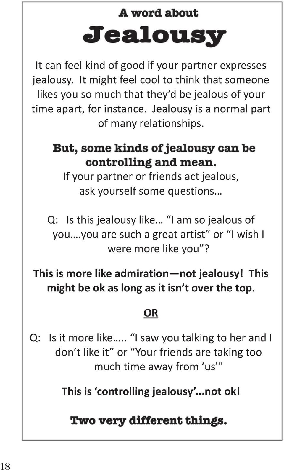 If your partner or friends act jealous, ask yourself some questions Q: Is this jealousy like I am so jealous of you.