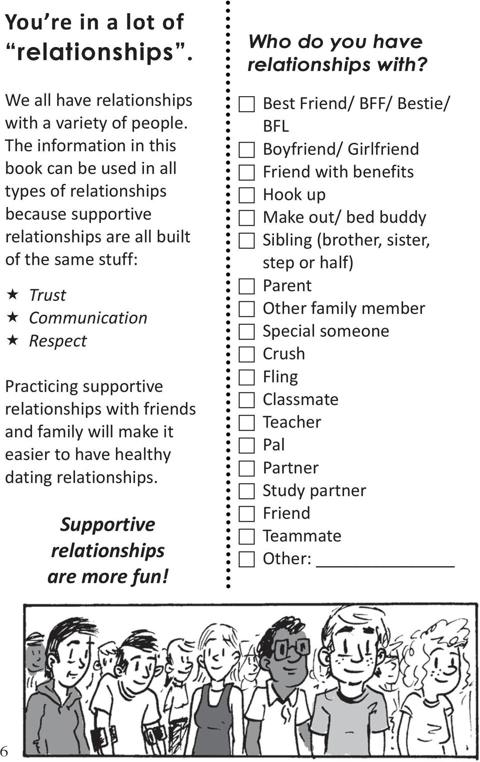 supportive relationships with friends and family will make it easier to have healthy dating relationships. Supportive relationships are more fun!