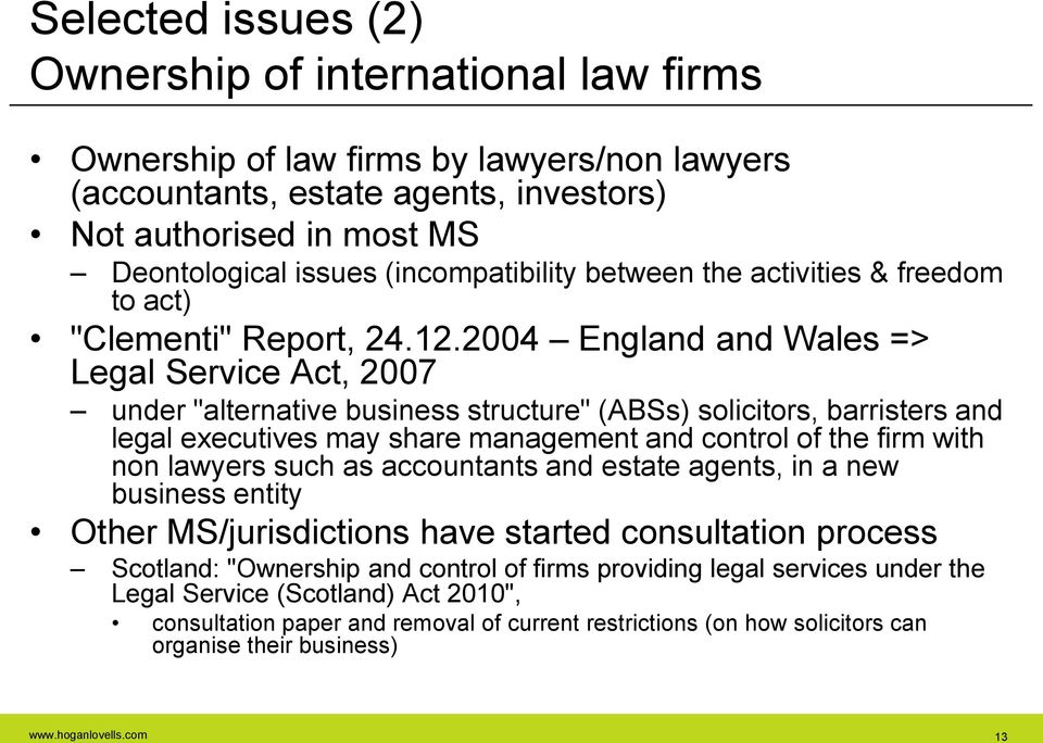 "2004 England and Wales => Legal Service Act, 2007 under ""alternative business structure"" (ABSs) solicitors, barristers and legal executives may share management and control of the firm with non"