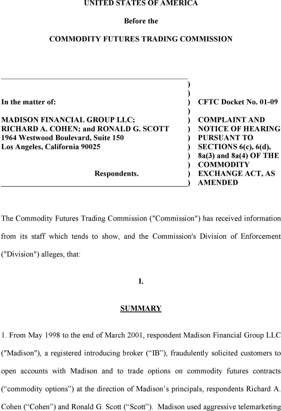 ") EXCHANGE ACT, AS ) AMENDED The Commodity Futures Trading Commission (""Commission"") has received information from its staff which tends to show, and the Commission's Division of Enforcement"