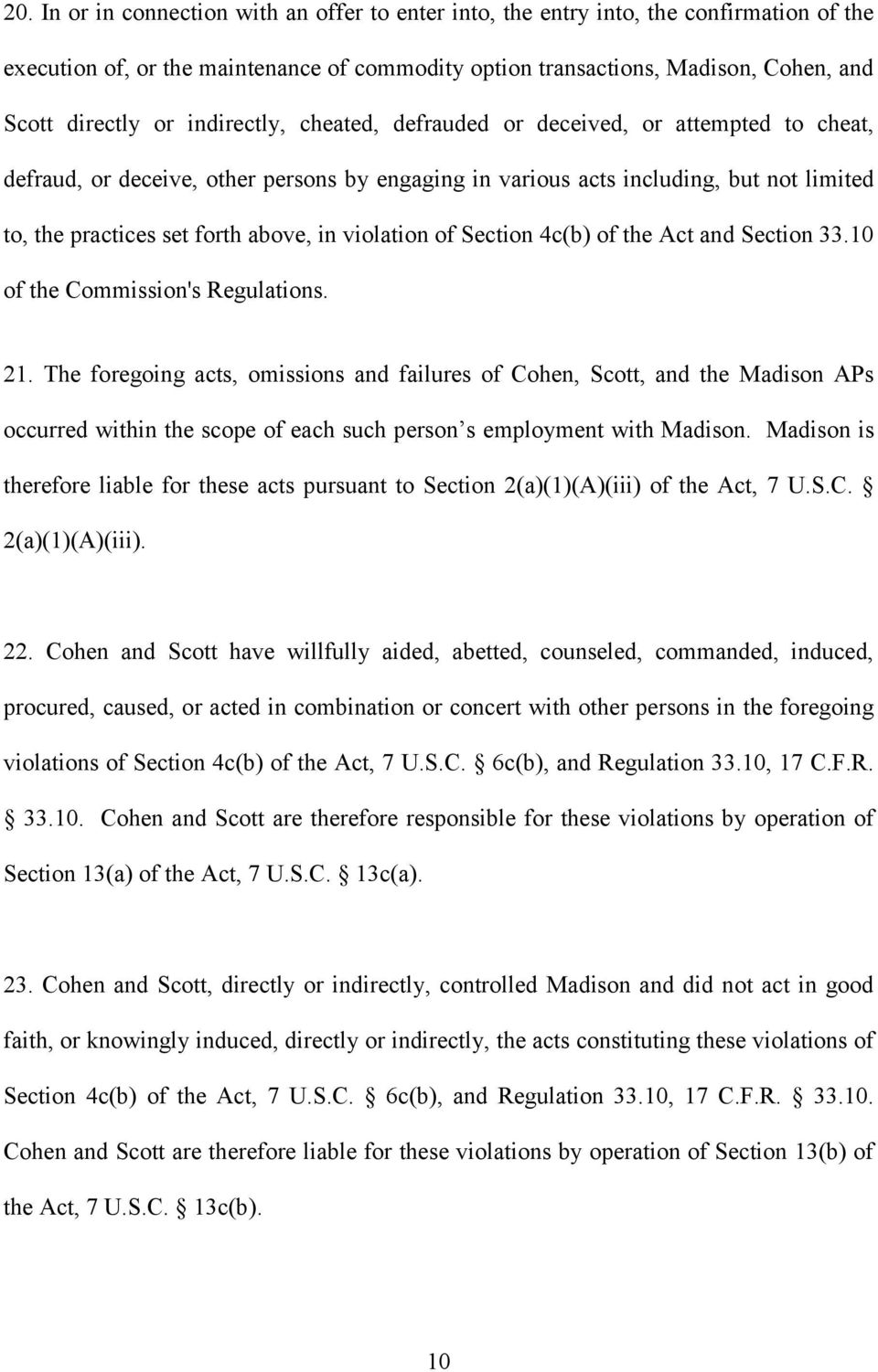 violation of Section 4c(b) of the Act and Section 33.10 of the Commission's Regulations. 21.