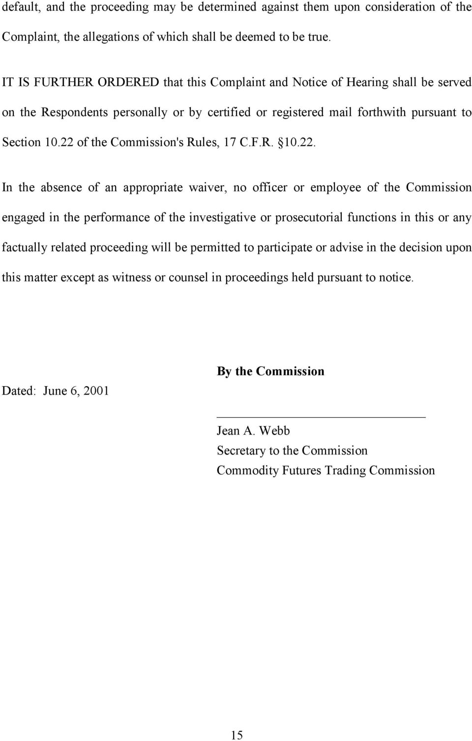 22 of the Commission's Rules, 17 C.F.R. 10.22. In the absence of an appropriate waiver, no officer or employee of the Commission engaged in the performance of the investigative or prosecutorial