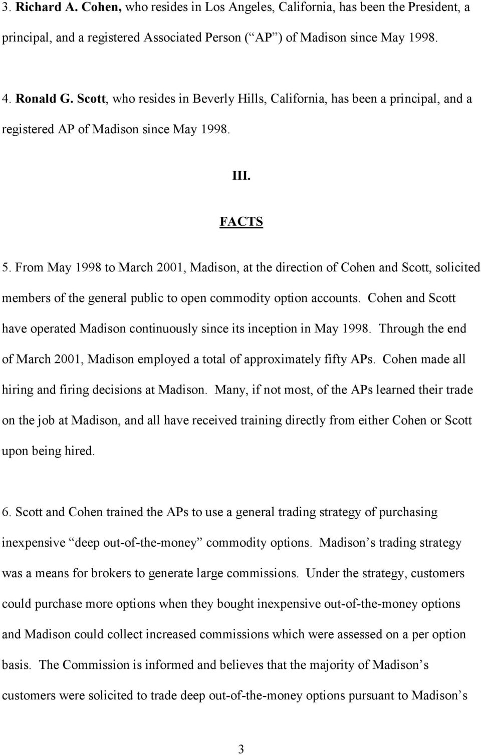 From May 1998 to March 2001, Madison, at the direction of Cohen and Scott, solicited members of the general public to open commodity option accounts.