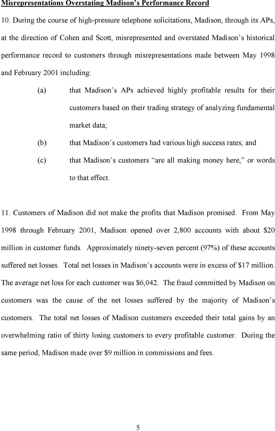 customers through misrepresentations made between May 1998 and February 2001 including: (a) that Madison s APs achieved highly profitable results for their customers based on their trading strategy