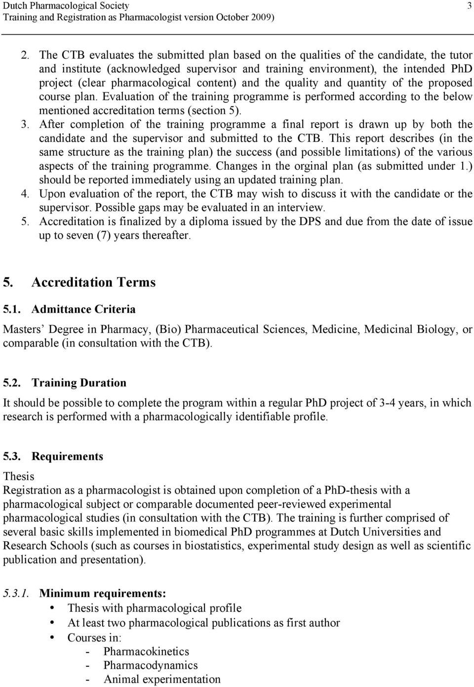 pharmacological content) and the quality and quantity of the proposed course plan. Evaluation of the training programme is performed according to the below mentioned accreditation terms (section 5).