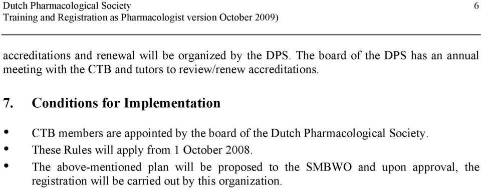 Conditions for Implementation CTB members are appointed by the board of the Dutch Pharmacological Society.