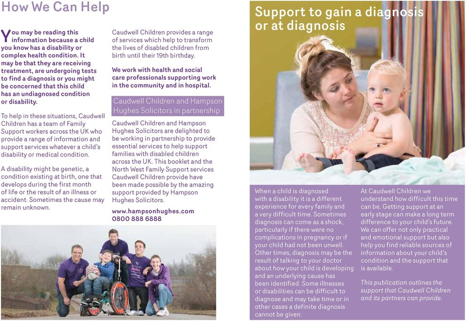 To help in these situations, Caudwell Children has a team of Family Support workers across the UK who provide a range of information and support services whatever a child s disability or medical
