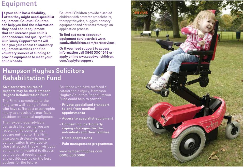 Our Family Support teams will help you gain access to statutory equipment services and find voluntary sources of funding to provide equipment to meet your child s needs.