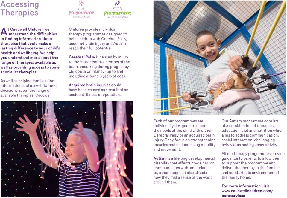 As well as helping families find information and make informed decisions about the range of available therapies, Caudwell Children provide individual therapy programmes designed to help children with
