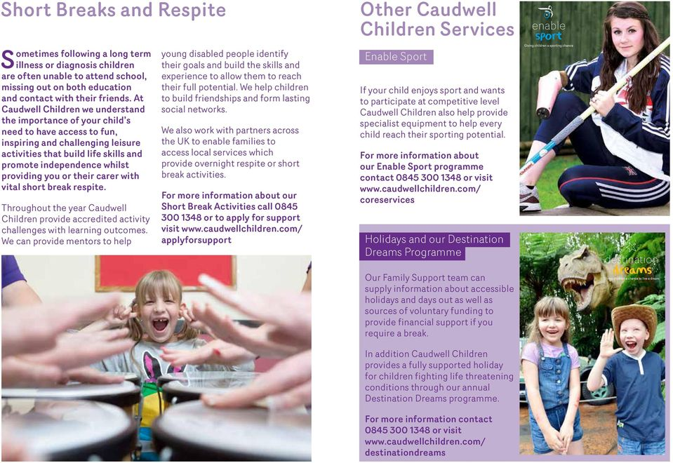 providing you or their carer with vital short break respite. Throughout the year Caudwell Children provide accredited activity challenges with learning outcomes.