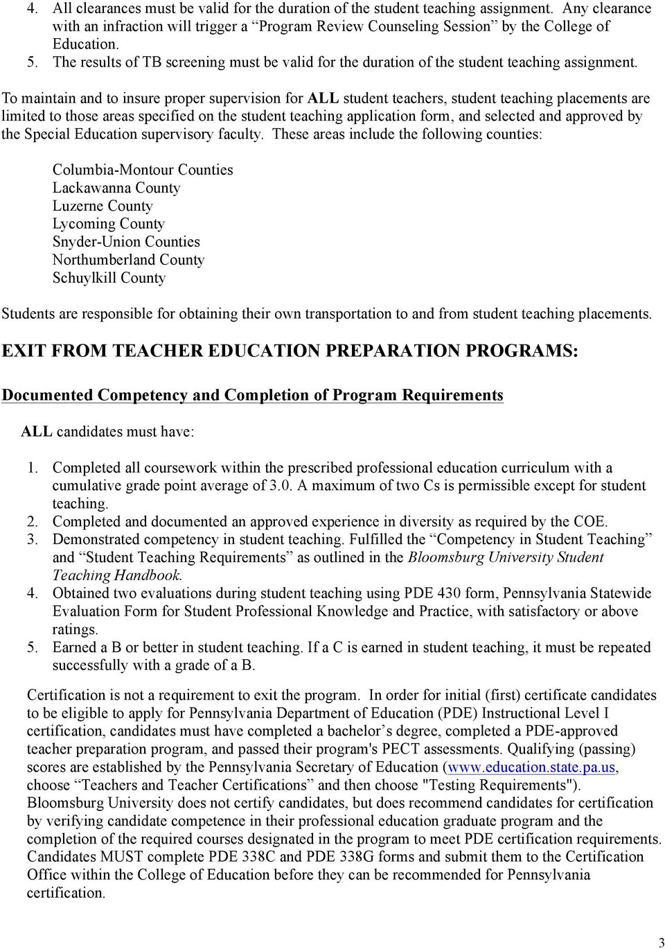 To maintain and to insure proper supervision for ALL student teachers, student teaching placements are limited to those areas specified on the student teaching application form, and selected and