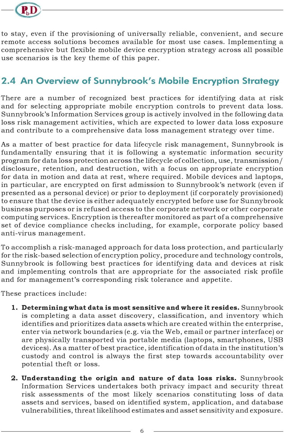 4 An Overview of Sunnybrook s Mobile Encryption Strategy There are a number of recognized best practices for identifying data at risk and for selecting appropriate mobile encryption controls to