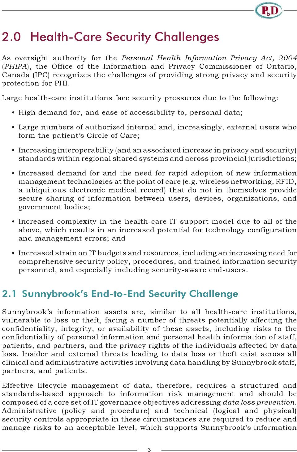 Large health-care institutions face security pressures due to the following: High demand for, and ease of accessibility to, personal data; Large numbers of authorized internal and, increasingly,