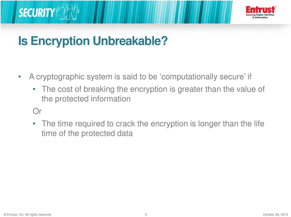 breaking the encryption is greater than the value of the protected information