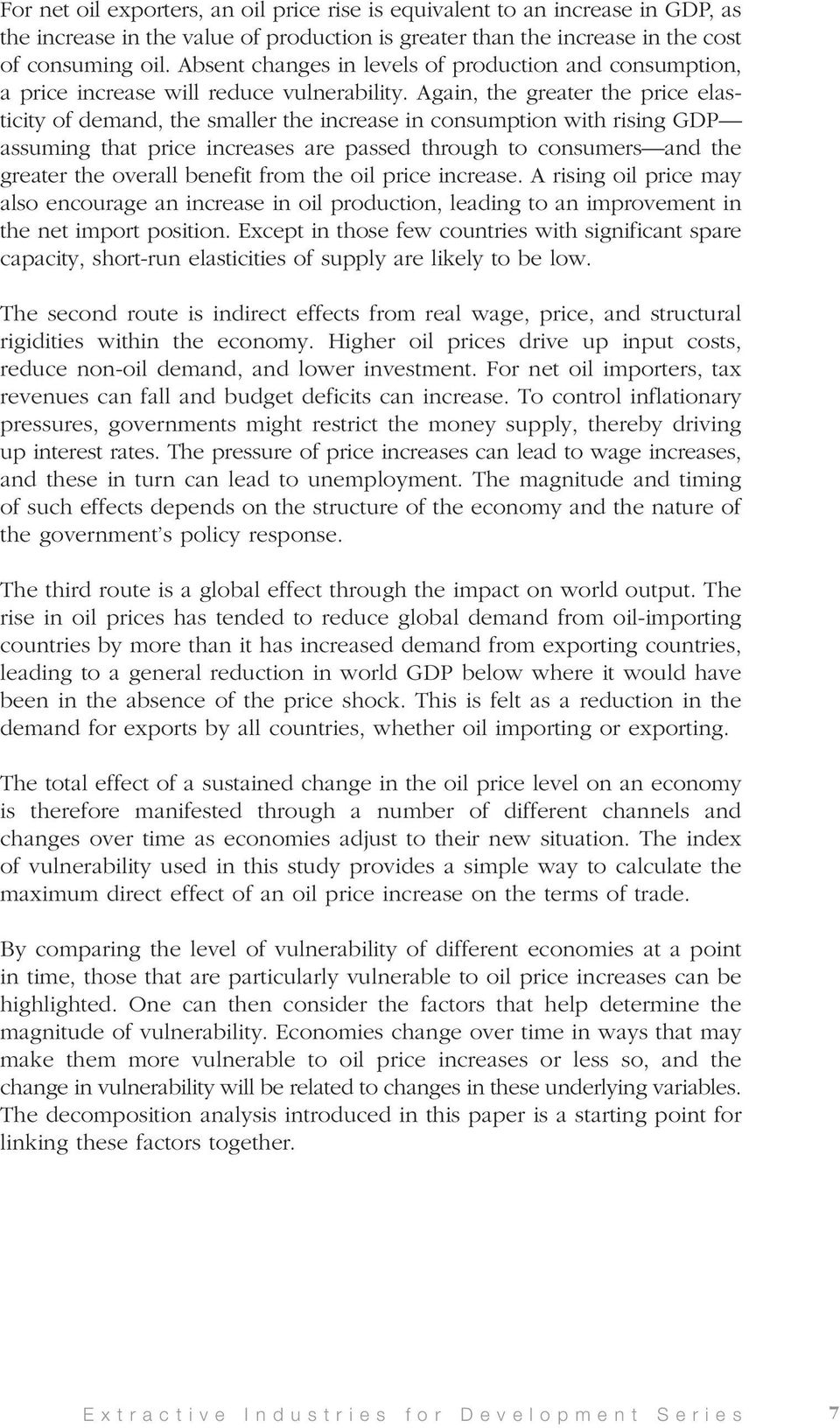 Again, the greater the price elasticity of demand, the smaller the increase in consumption with rising GDP assuming that price increases are passed through to consumers and the greater the overall