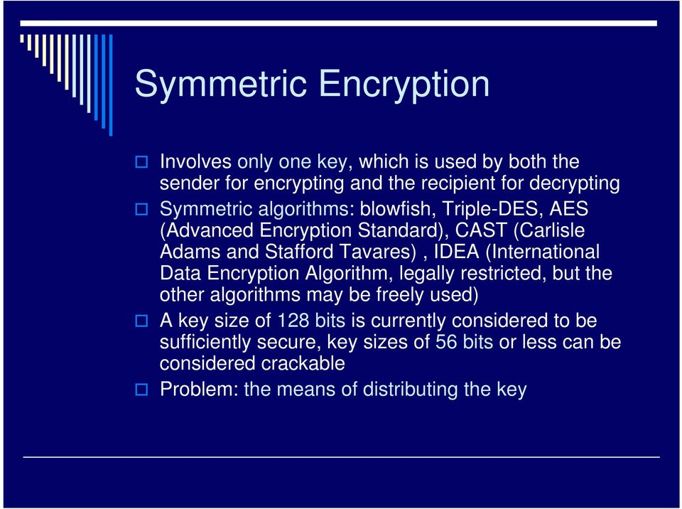 (International Data Encryption Algorithm, legally restricted, but the other algorithms may be freely used) A key size of 128 bits is