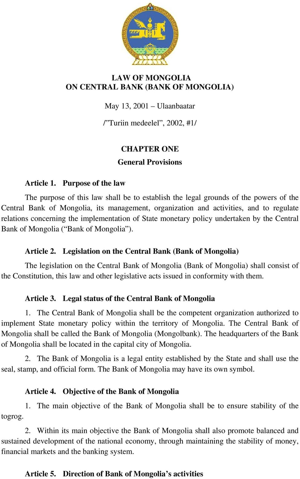 activities, and to regulate relations concerning the implementation of State monetary policy undertaken by the Central Bank of Mongolia ( Bank of Mongolia ). Article 2.