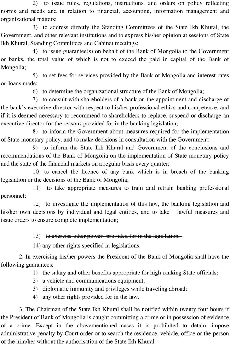 and Cabinet meetings; 4) to issue guarantee(s) on behalf of the Bank of Mongolia to the Government or banks, the total value of which is not to exceed the paid in capital of the Bank of Mongolia; 5)