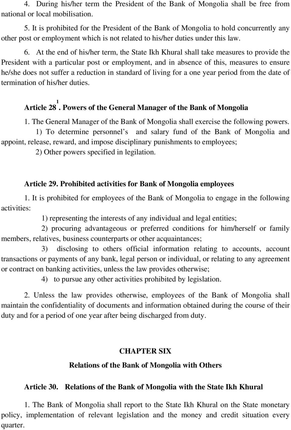 At the end of his/her term, the State Ikh Khural shall take measures to provide the President with a particular post or employment, and in absence of this, measures to ensure he/she does not suffer a