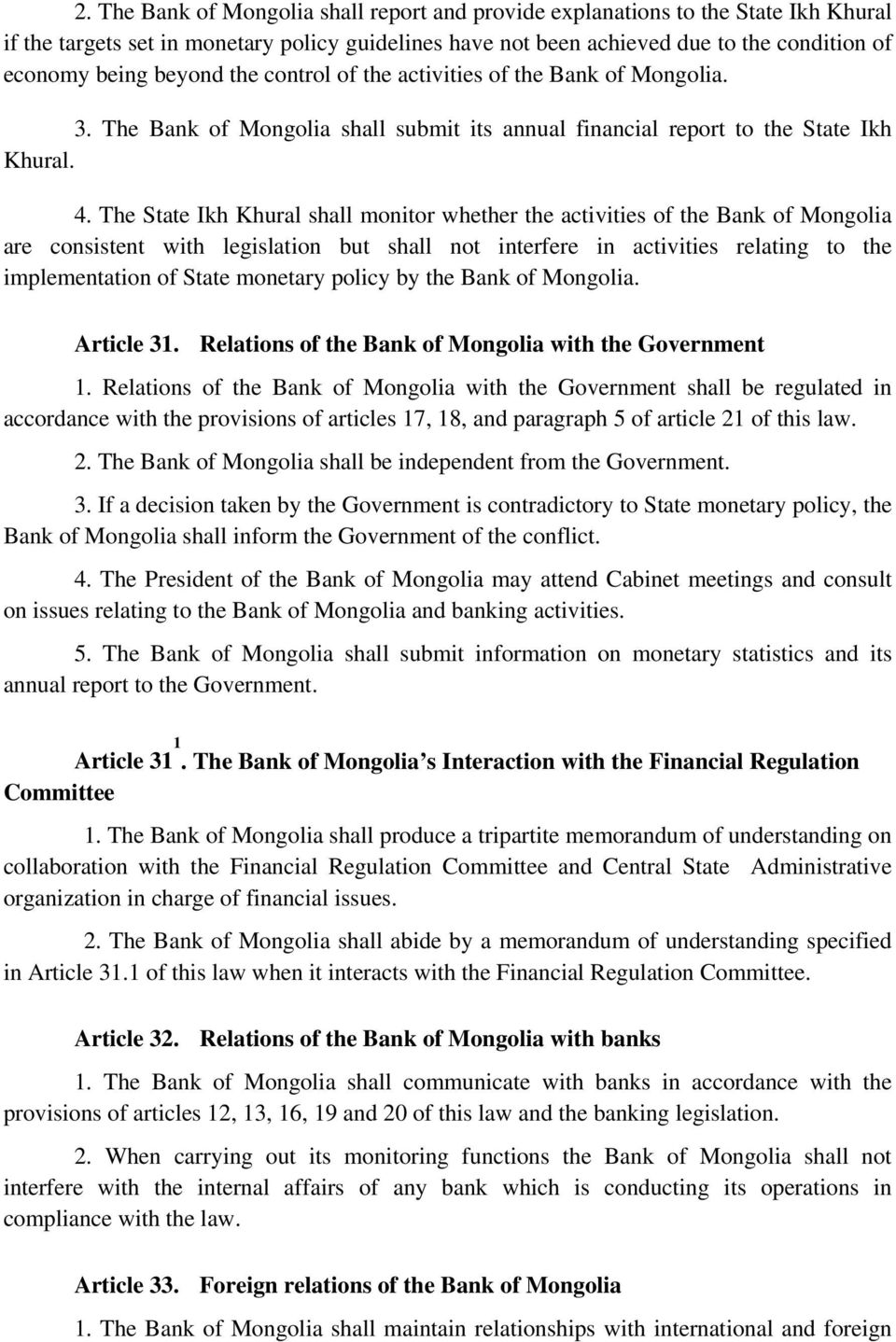 The State Ikh Khural shall monitor whether the activities of the Bank of Mongolia are consistent with legislation but shall not interfere in activities relating to the implementation of State