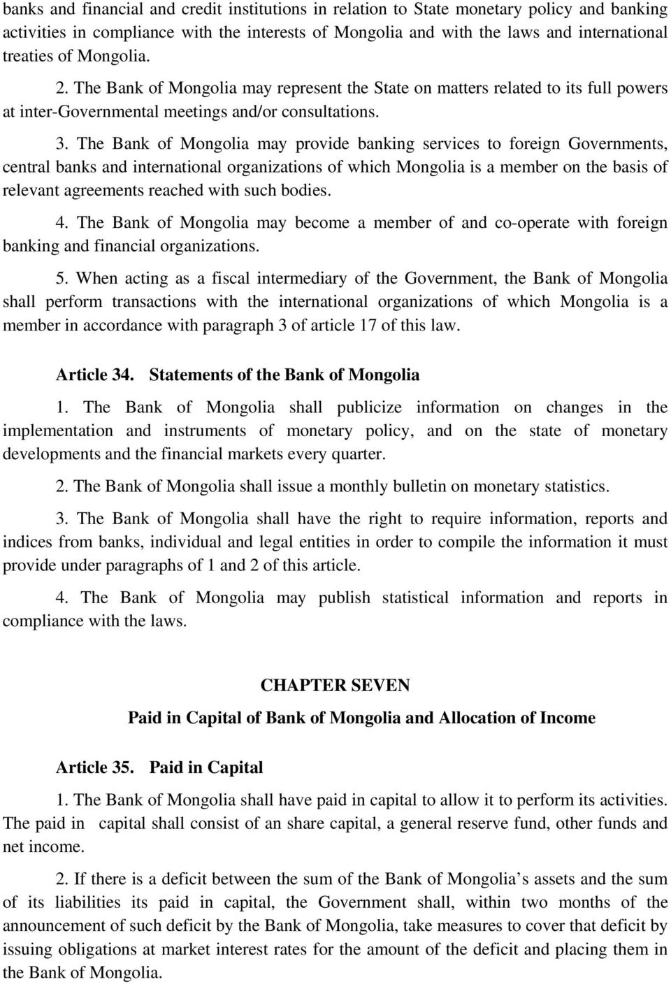 The Bank of Mongolia may provide banking services to foreign Governments, central banks and international organizations of which Mongolia is a member on the basis of relevant agreements reached with