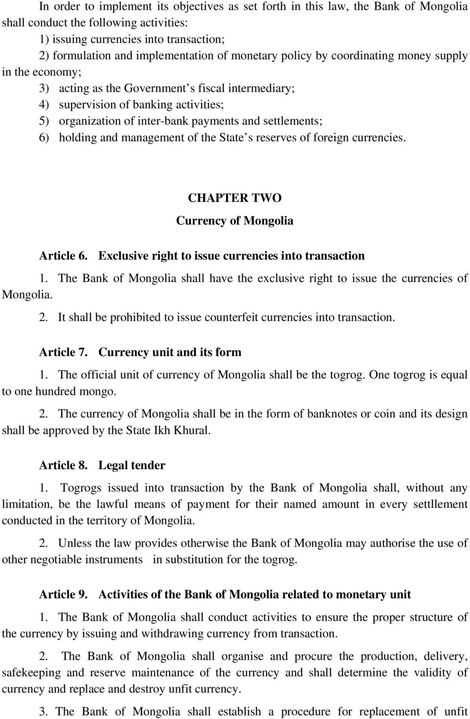 settlements; 6) holding and management of the State s reserves of foreign currencies. CHAPTER TWO Currency of Mongolia Article 6. Exclusive right to issue currencies into transaction 1.