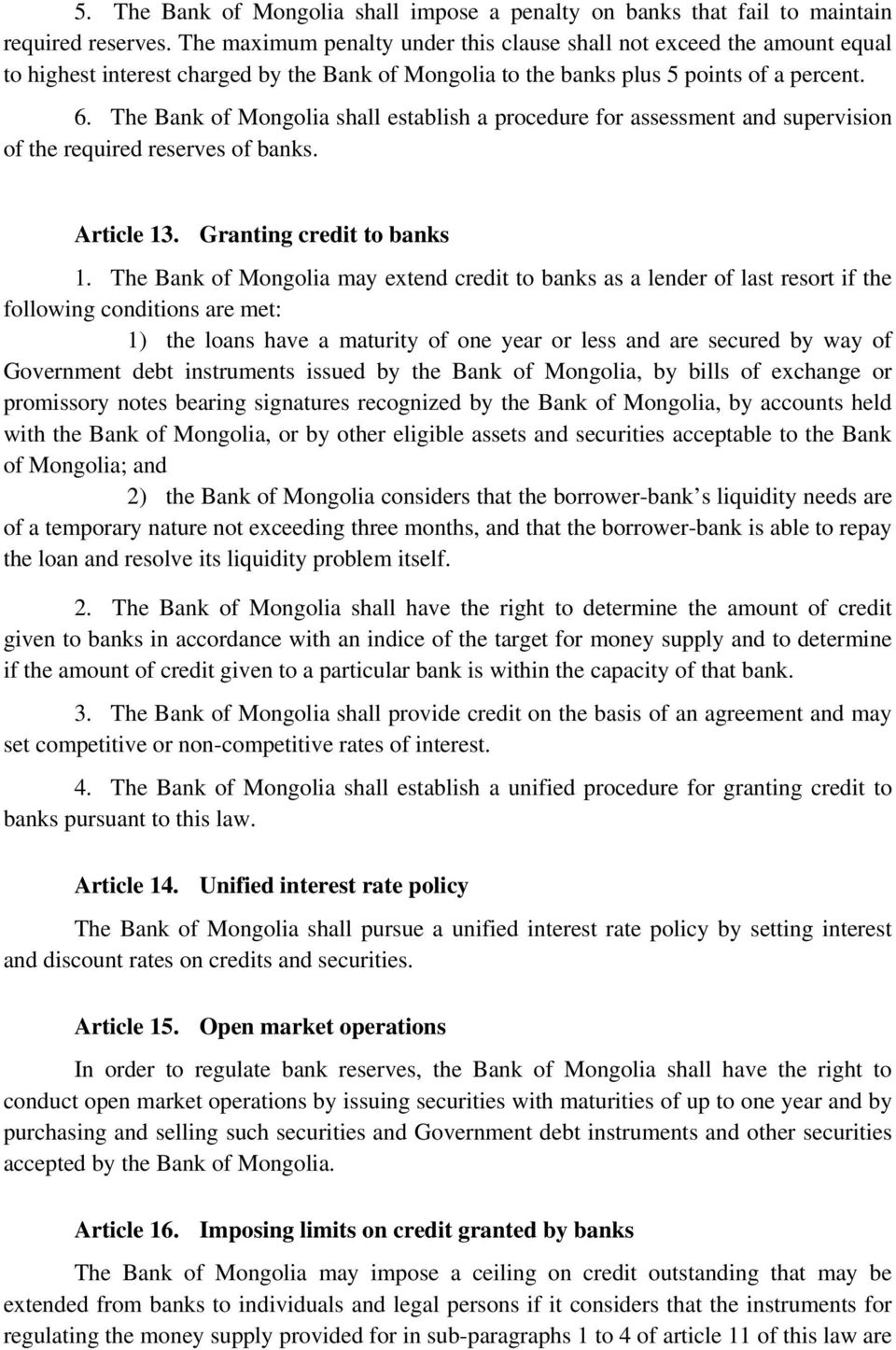 The Bank of Mongolia shall establish a procedure for assessment and supervision of the required reserves of banks. Article 13. Granting credit to banks 1.