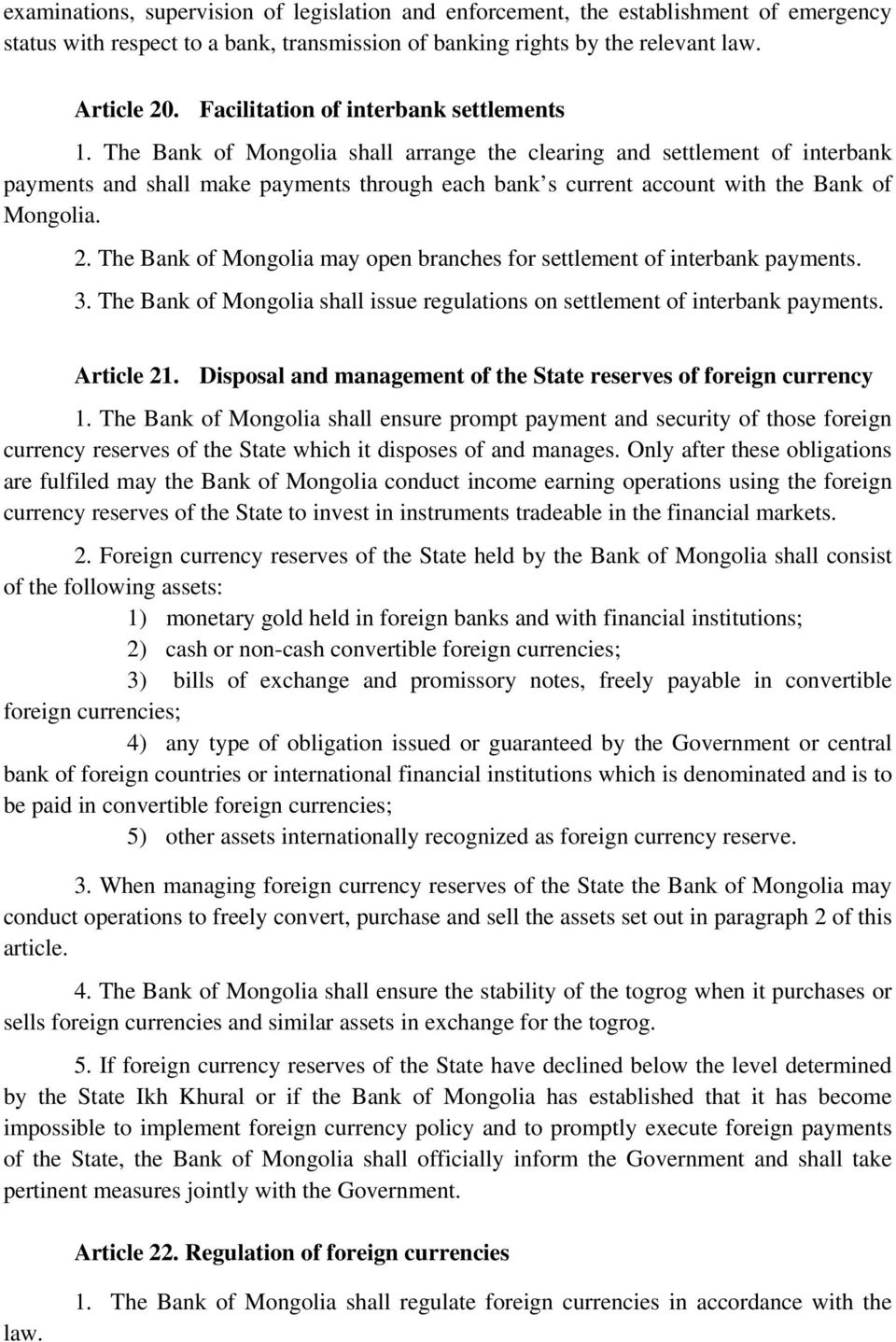 The Bank of Mongolia shall arrange the clearing and settlement of interbank payments and shall make payments through each bank s current account with the Bank of Mongolia. 2.